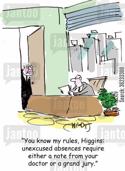 sick notes cartoon humor: You know my rules, Higgins: unexcused absences require either a note from your doctor or a grand jury.