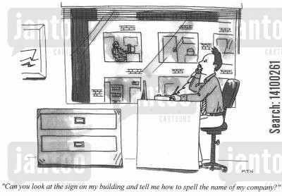 spelt cartoon humor: Can you look at the sign on my building and tell me how to spell the name of my company?