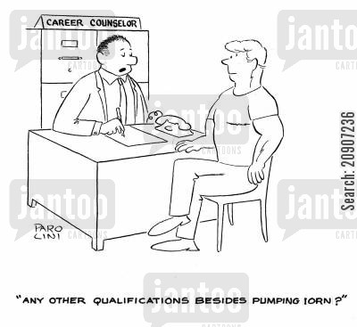 careers adviser cartoon humor: 'Any other qualifications besides pumping iron?'