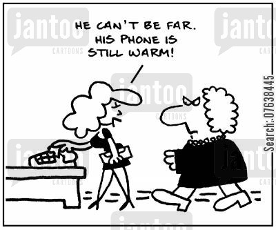 skivvers cartoon humor: 'He can't be far. His phone is still warm.'
