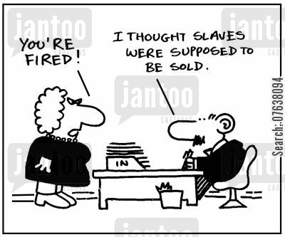 slaver cartoon humor: 'You're fired! I thought slaves were supposed to be sold.'