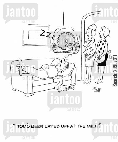 mill jobs cartoon humor: 'Tom's been layed off at the mill.'