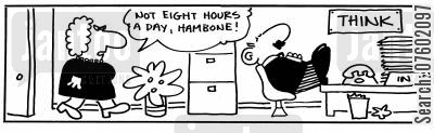 seated cartoon humor: 'Not eight hours a day, Hambone!'