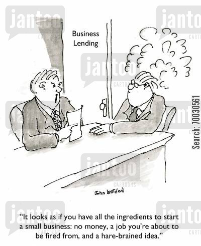 small businesses cartoon humor: 'It looks as if you have all the ingredients to start a small business: no money, a job you're about to be fired from, and a hare-brained idea.'