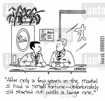 small fortune cartoon humor: 'After only a few years in the market I had a small fortune - unfortunately I'd started out with a big one.'