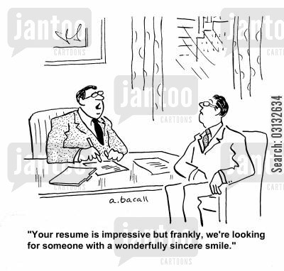 sincere smile cartoon humor: 'Your resume is impressive but frankly, we're looking for someone with a wonderfully sincere smile.'