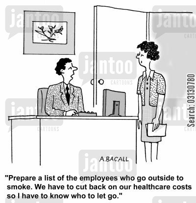 cut costs cartoon humor: Prepare a list of the employees who go outside to smoke. We have to cut back on our healthcare costs so I have to know who to let go.