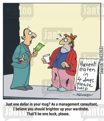 management consultant cartoon humor: 'Just one dollar in your mug? As a management consultant, I believe you should brighten up your wardrobe. That'll be one buck, please.'