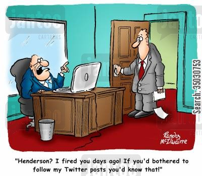job loss cartoon humor: 'Henderson? I fired you days ago! If you'd bothered to follow my Twitter posts you'd know that!'