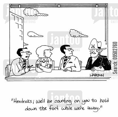 military uniform cartoon humor: 'Hendricks; We'll be counting on you to hold down the fort while we're away.'