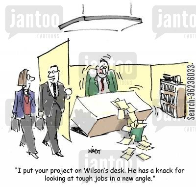 knack cartoon humor: 'I put your project on Wilson's desk. He has a knack for looking at tough jobs in a new angle.'
