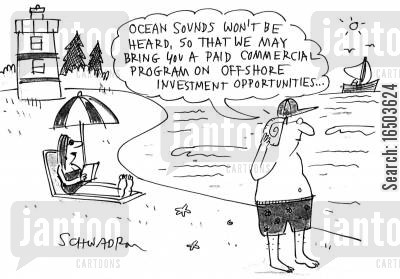 offshore cartoon humor: 'Ocean sounds won't be heard, so that we may bring you a paid commercial program on offshore investment opportunities.'