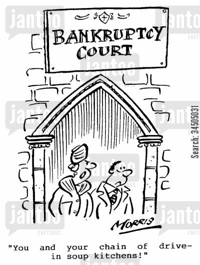 soup kitchens cartoon humor: Bankruptcy Court - You and your chain of drive-in soup kitchens!