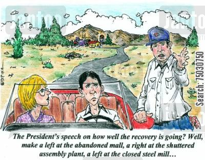 steel mill cartoon humor: 'The president's speech on how well the recovery is going? Well, make a left at the abandoned mall, a right at the shuttered assembly plant, and a left at the closed steel mill...'