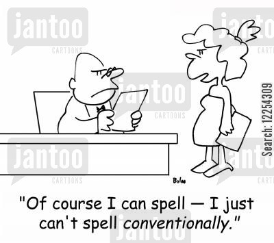 bad spellers cartoon humor: 'Of course I can spell -- I just can't spell conventionally.'