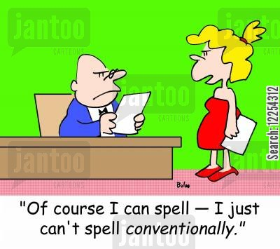 bad speller cartoon humor: 'Of course I can spell -- I just can't spell conventionally.'