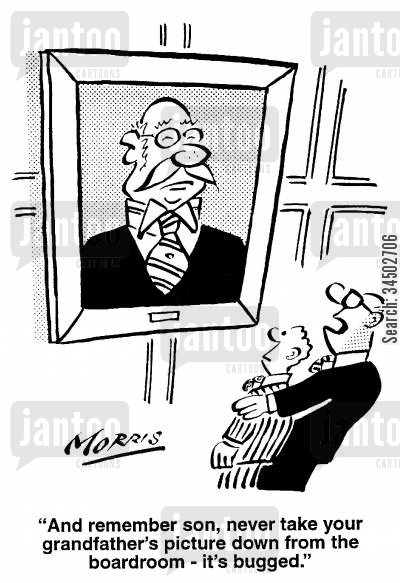 observing cartoon humor: And remember son, never take your grandfather's picture down from the boardroom - it's bugged.