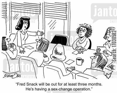 sex change operation cartoon humor: 'Fred Snack will be out for at least three months. He's having a sex-change operation.'