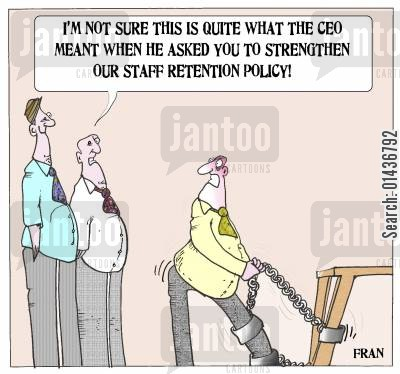 staff retention policy cartoon humor: 'I'm not sure this quite what the CEO meant when he asked you to strengthen our staff retention policy.'