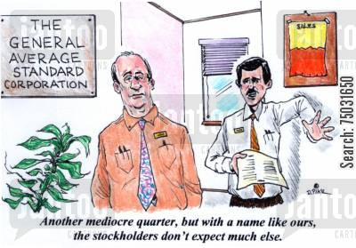 standard cartoon humor: 'Another mediocre quarter, but with a name like ours, the stockholders don't expect much else.'