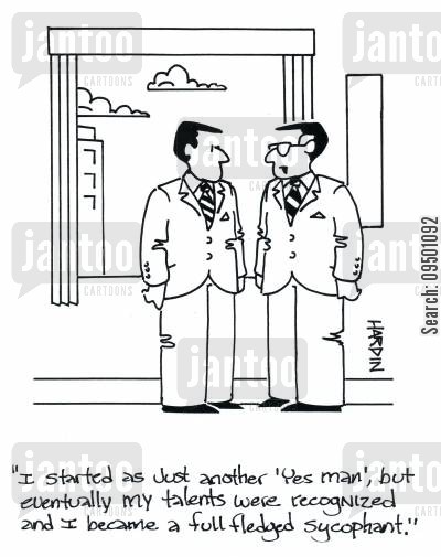 starting cartoon humor: 'I started as just another 'yes man', but eventually my talents were recognized and I became a full fledged sycophant.'