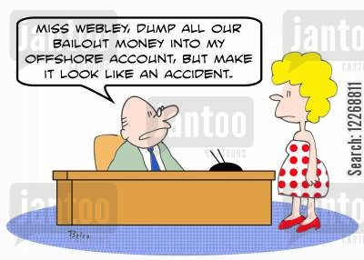 off shore account cartoon humor: 'Miss Webley, dump all our bailout funds into my offshore account, but make it look like an accident.'