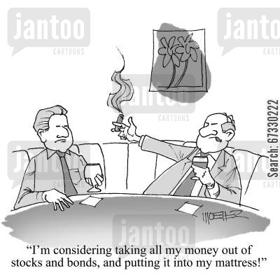 economic downturn cartoon humor: 'I'm considering taking all my money out of stocks and bonds, and putting it into my mattress!'