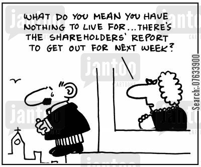 nothing to live for cartoon humor: What do you mean you have nothing to live for, there's the shareholder's report to get out for next week?