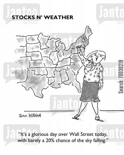 stock market crashes cartoon humor: 'It's a glorious day over Wall Street today, with barely a 20 chance of the sky falling.'