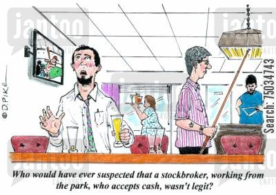 scams cartoon humor: 'Who would have ever suspected that a stockbroker, working from the park, who accepts cash, wasn't legit?'