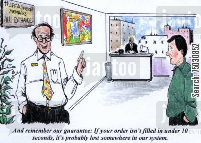 guarantees cartoon humor: 'And remember our guarantee: If your order isn't filled in under 10 seconds, it's probably lost somewhere in our system.'