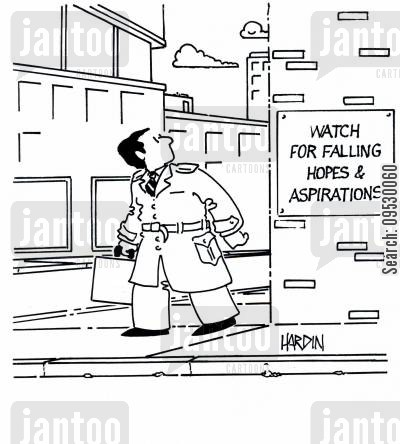 aspired cartoon humor: WATCH FOR FALLING HOPES & ASPIRATIONS