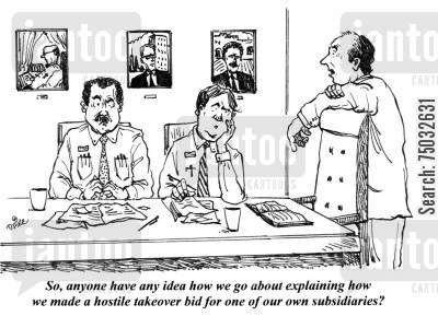 work cartoon humor: 'So, anyone have any idea how we go about explaining how we made a hostile takeover bid for one of our own subsidiaries?'