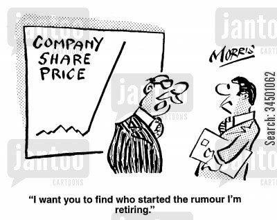 company share price cartoon humor: I want you to find who started the rumour I'm retiring.