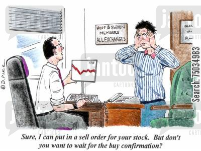 hasty cartoon humor: 'Sure, I can put in a sell order for your stock. But don't you want to wait for the buy confirmation?'