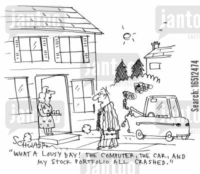 share porfolio cartoon humor: 'What a lousy day! The computer, the car, and my stock portfolio all crashed.'