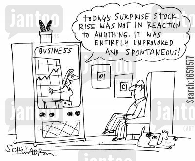 spontaneous cartoon humor: 'Today's surprise stock rise was not in reaction to anything. It was entirely unprovoked and spontaneous!'