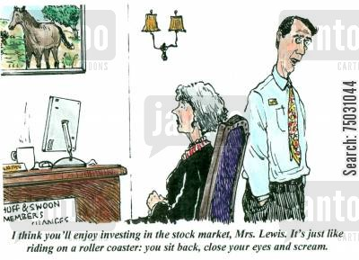 financial cartoon humor: 'I think you'll enjoy investing in the stock market, Mrs. Lewis. It's just like riding a roller coaster: you sit back, close your eyes and scream.'