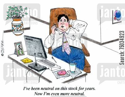 speculation cartoon humor: 'I've been neutral on this stock for years. Now I'm even more neutral.'