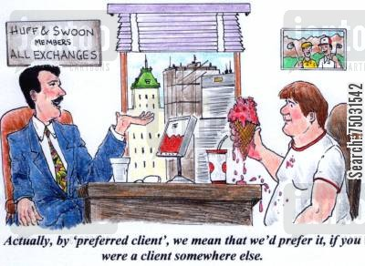 slobs cartoon humor: 'Actually, by 'preferred client', we mean we'd prefer it, if you were a client somewhere else.'