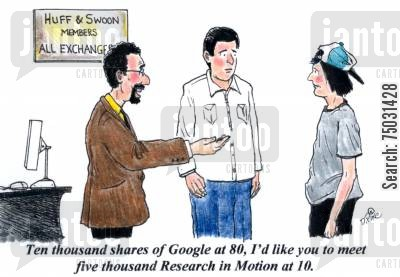 technologies cartoon humor: 'Ten thousand shares of Google at 80, I'd like you to meet five thousand Research in Motion a 10.'