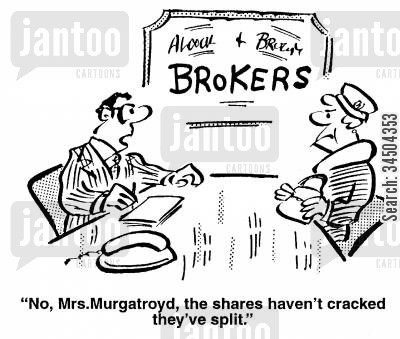 stockbroking cartoon humor: No, Mrs. Murgatroyd, the shares haven't cracked, they've split.