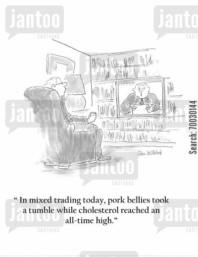 stock broker cartoon humor: 'In mixed trading today, pork bellies took a tumble while cholesterol reached an all-time high.'
