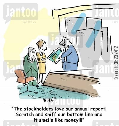 stockholder cartoon humor: The stockholders love our annual report! Scratch and sniff our bottom line and it smells like money!