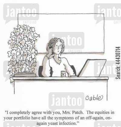 stock portfolio cartoon humor: 'I completely agree with you, Mrs. Patch. The equities in your portfolio have all the symptoms of an off-again, on-again yeast infection.'