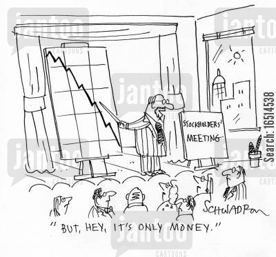 stock prices cartoon humor: 'But hey, it's only money.'