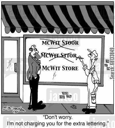 spelling errors cartoon humor: 'Don't worry. I'm not charging you for the extra lettering.'