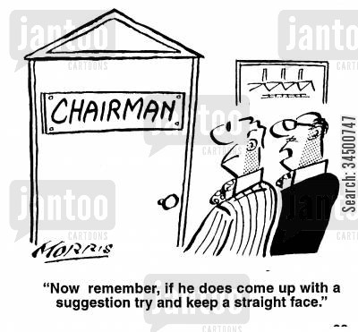 straight face cartoon humor: If he does come up with a suggestion try and keep a straight face