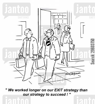 succeeding cartoon humor: 'We worked longer on our exit strategy then our strategy to succeed!'