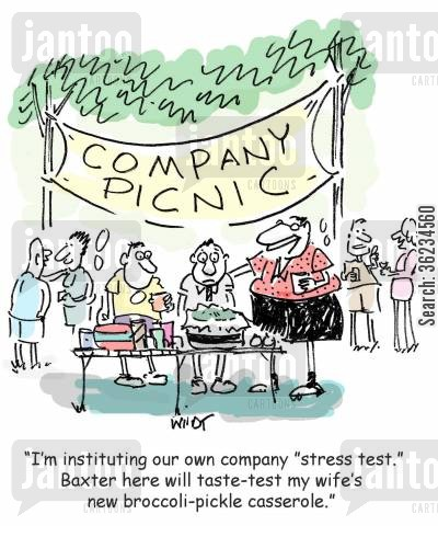 company picnics cartoon humor: I'm instituting our own company stress test. Baxter here will taste test my wife's new broccoli pickle casserole.
